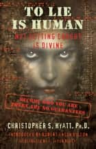 To Lie Is Human - Not Getting Caught Is Divine ebook by Christopher S. Hyatt, Robert Anton Wilson, Nicholas Tharcher