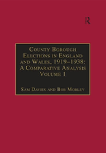 County Borough Elections in England and Wales, 1919–1938: A Comparative Analysis - Volume 1: Barnsley - Bournemouth ebook by Sam Davies,Bob Morley