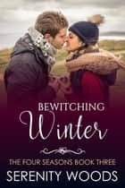 Bewitching Winter - The Four Seasons, #3 ebook by Serenity Woods