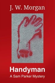 Handyman - A Sam Parker Mystery ebook by J. W. Morgan