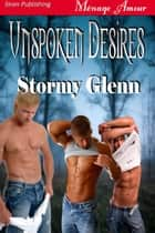 Unspoken Desires ebook by Stormy Glenn