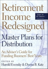 Retirement Income Redesigned - Master Plans for Distribution -- An Adviser's Guide for Funding Boomers' Best Years ebook by