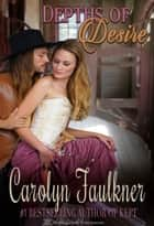 Depths of Desire ebook by Carolyn Faulkner