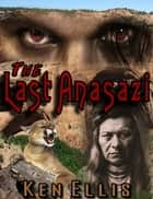 The Last Anasazi ebook by Ken Ellis