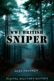 WW1 British Sniper (WW1 Digital Military History Series: Book 1) ebook by Alex Devaney