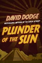 Plunder of the Sun ebook by David Dodge