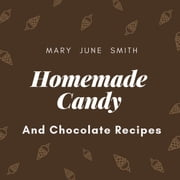 Homemade Candy and Chocolate Recipes audiobook by Mary June Smith