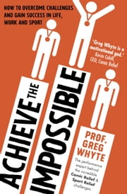 Achieve the Impossible ebook by Professor Greg Whyte, OBE