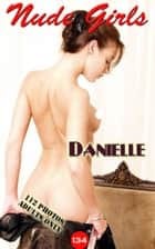 Danielle's nude photography, - 美女・エロティックアダルト写真集 ebook by Angel Delight