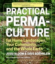 Practical Permaculture for Home Landscapes, Your Community, and the Whole Earth ebook by Jessi Bloom,Dave Boehnlein