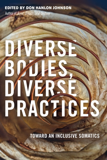 Diverse Bodies, Diverse Practices - Toward an Inclusive Somatics ebook by
