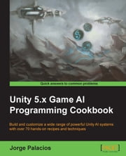 Unity 5.x Game AI Programming Cookbook ebook by Jorge Palacios