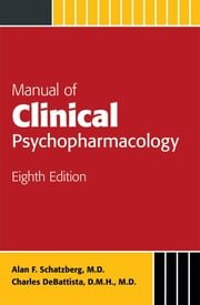 Manual of Clinical Psychopharmacology ebook by Alan F. Schatzberg,Charles DeBattista