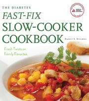 The Diabetes Fast-Fix Slow-Cooker Cookbook - Fresh Twists on Family Favorites ebook by Nancy S. Hughes