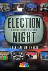Election Night - A Television History 1948-2012 ebook by Stephen Battaglio