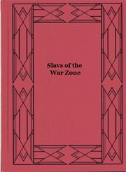 Slavs of the War Zone (Illustrated) ebook by William Frederick Bailey