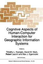 Cognitive Aspects of Human-Computer Interaction for Geographic Information Systems ebook by T.L. Nyerges, Robert Laurini, Max J. Egenhofer,...