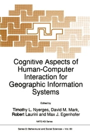 Cognitive Aspects of Human-Computer Interaction for Geographic Information Systems ebook by T.L. Nyerges,Mark Karwan,Robert Laurini,Max J. Egenhofer