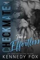Checkmate: This is Effortless (Drew & Courtney, #2) - Checkmate Duet Series, #4 eBook par Kennedy Fox