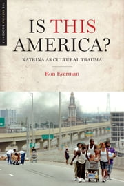Is This America? - Katrina as Cultural Trauma ebook by Ron Eyerman