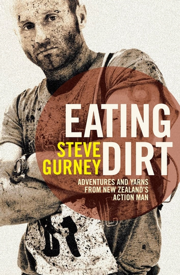 Eating Dirt - Adventures and Yarns from New Zealand's Action Man ebook by Steve Gurney