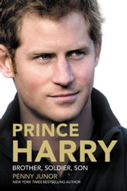 Prince Harry - Brother, Soldier, Son ebook by Penny Junor