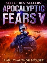 Apocalyptic Fears V - A Multi-Author Box Set ebook by David VanDyke, Jamie Campbell, Gibson Morales,...