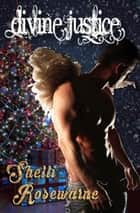 Divine Justice: A Christmas Angel Romance ebook by Shelli Rosewarne
