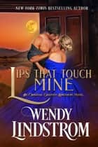 Lips That Touch Mine ebook by Wendy Lindstrom