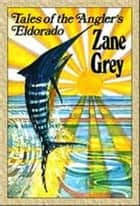 Tales of the Angler's El Dorado, New Zealand ebook by Zane Grey
