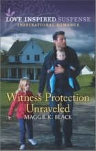 Witness Protection Unraveled ebook by Maggie K. Black