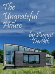 The Ungrateful House ebook by August Derleth
