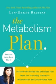 The Metabolism Plan - Discover the Foods and Exercises that Work for Your Body to Reduce Inflammation and Drop Pounds Fast ebook by Lyn-Genet Recitas