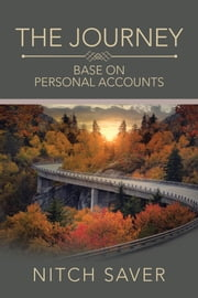 The Journey - Base on Personal Accounts ebook by Kobo.Web.Store.Products.Fields.ContributorFieldViewModel