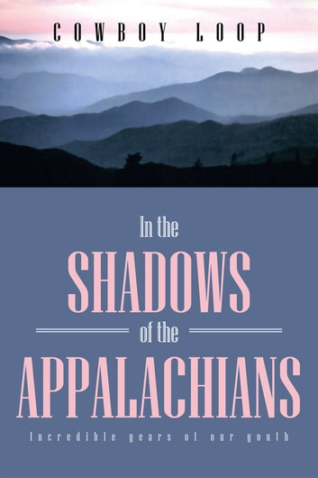 In the Shadows of the Appalachians ebook by Cowboy Loop