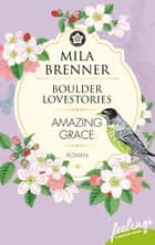 Boulder Lovestories - Amazing Grace - Roman ebook by Mila Brenner