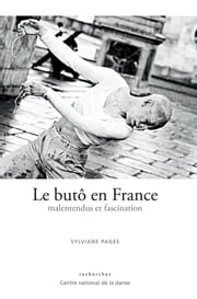 Le butô en France - Malentendus et fascination ebook by Sylviane Pagès