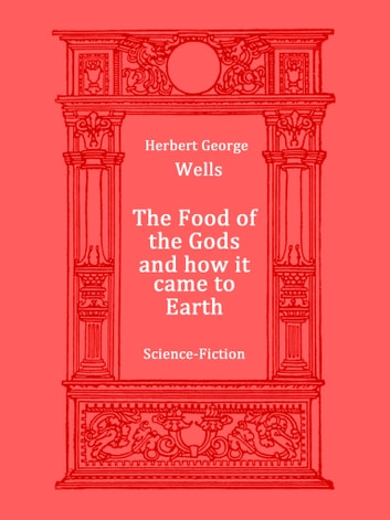 The Food of the Gods and how it came to Earth - Science Fiction ebook by Herbert George Wells