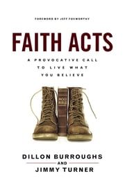 Faith Acts - A Provocative Call to Live What You Believe ebook by Dillon Burroughs,Jimmy Turner