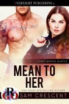 Mean to Her ebook by Sam Crescent