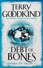 Debt Of Bones - Sword of Truth: A Prequel Novella ebook by Terry Goodkind