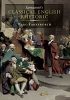 Farnsworth's Classical English Rhetoric ebook by Ward Farnsworth