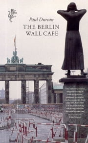The Berlin Wall Cafe ebook by Paul Durcan