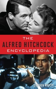 The Alfred Hitchcock Encyclopedia ebook by Stephen Whitty