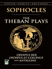 The Theban Plays - Oedipus Rex, Oedipus at Colonus and Antigone ebook by Sophocles,Sir George Young