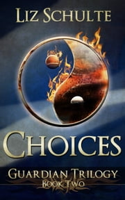 Choices (The Guardian Trilogy Book 2) ebook by Liz Schulte