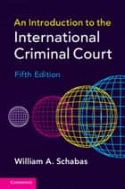 An Introduction to the International Criminal Court ebook by William A. Schabas