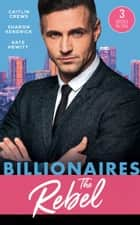 Billionaires: The Rebel: The Return of the Di Sione Wife / Di Sione's Virgin Mistress / A Di Sione for the Greek's Pleasure (Mills & Boon M&B) ebook by Caitlin Crews, Sharon Kendrick, Kate Hewitt