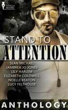 Stand to Attention ebook by Sean Michael, Jambrea Jo Jones, Lily Harlem
