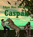 Caspak eBook by Edgar Rice Burroughs